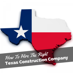 How To Hire The Right Construction Company In Texas