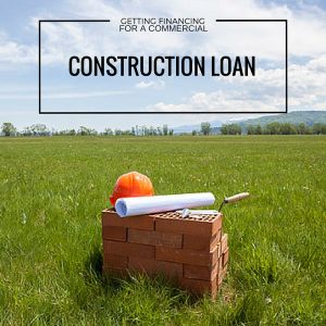 How to get financing for a commercial construction loan for Financing construction projects