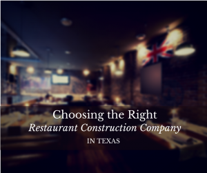 How To Choose The Right Texas Restaurant Construction Company