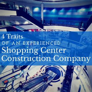 4 Traits of an Experienced Shopping Center Construction Company