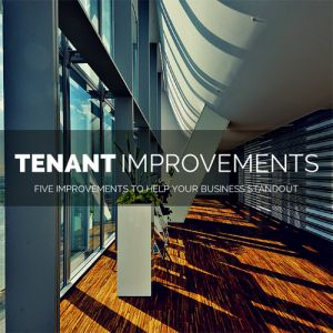 5 Tenant Improvements To Help Your Business Standout